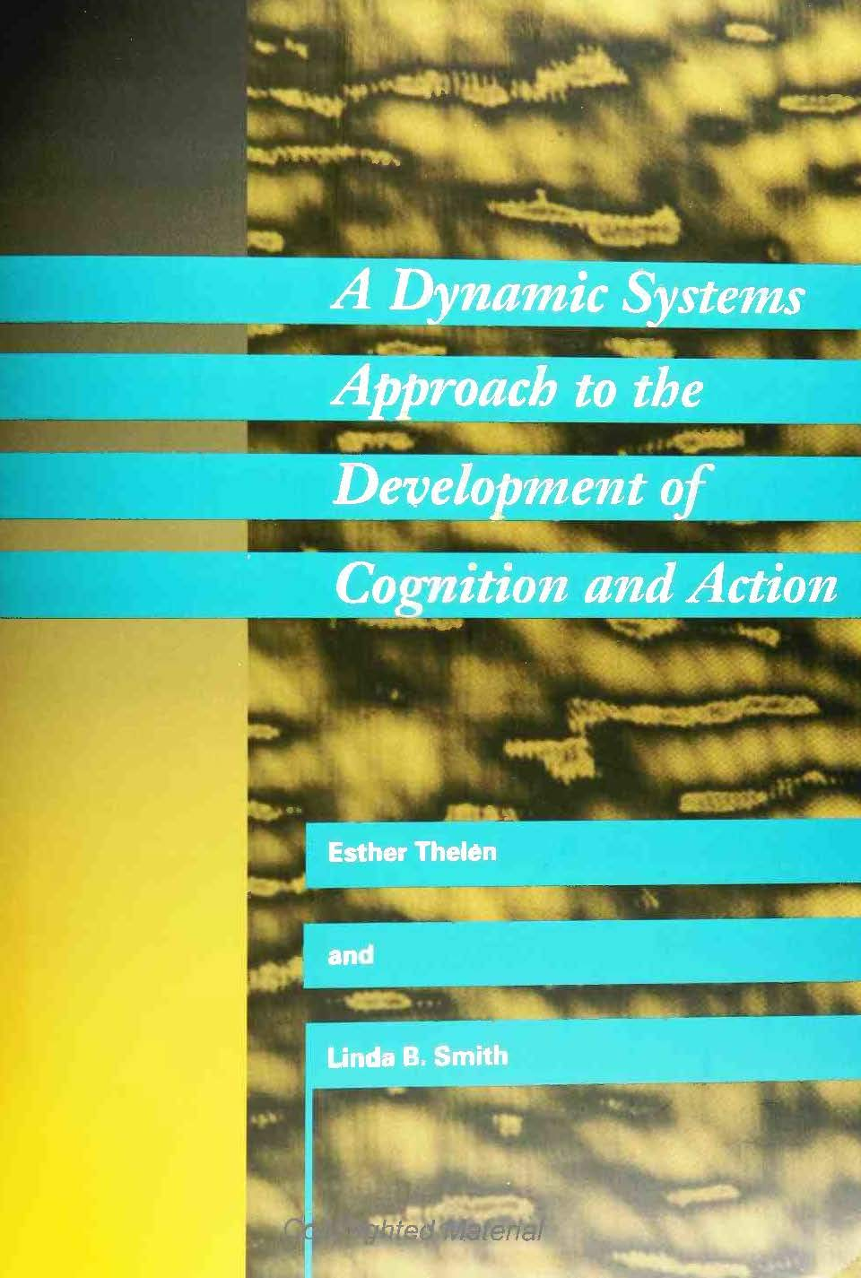 """""""A Dynamic Systems Approach to the Development of Cognition and Action Cover"""