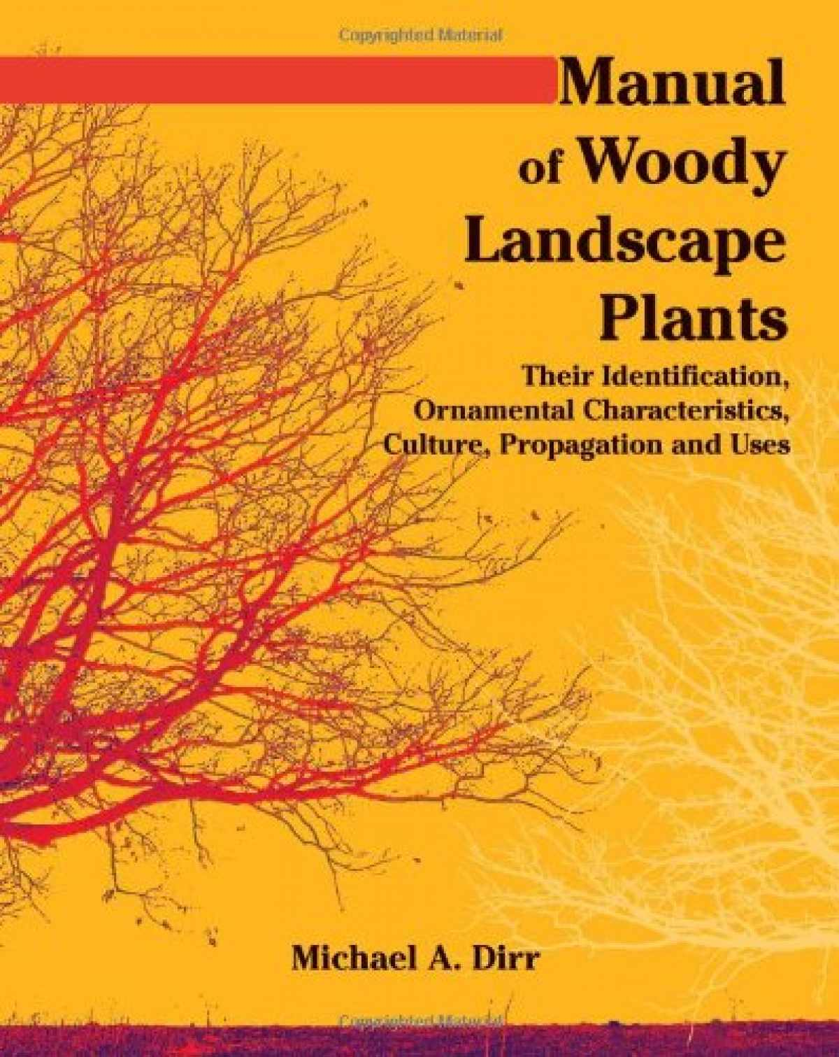 Manual of Woody Landscape Plants: Their Identification, Ornamental Characteristics, Culture, Propagation and Uses Cover