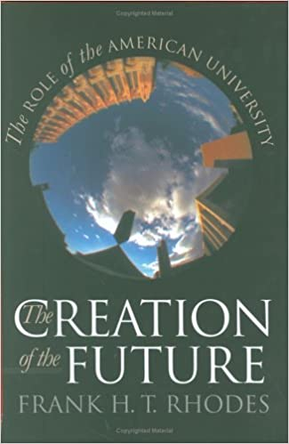 The Creation of the Future : The Role of the American University Cover