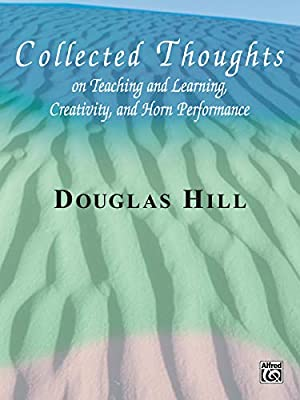 Collected Thoughts on Teaching and Learning, Creativity, and Horn Performance Cover