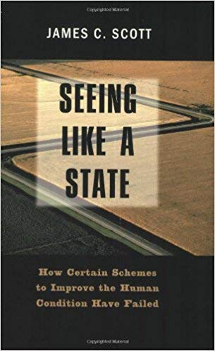 Seeing Like a State: How Certain Schemes to Improve the Human Condition Have Failed Cover